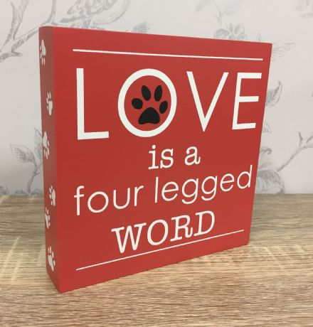Love is a Four Legged Word ~ Dog Freestanding or Wall Hanging Plaque